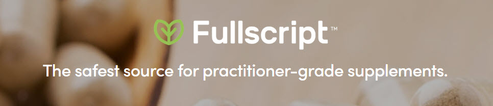 Fullscript - The safest source for practitioner-grade supplements.